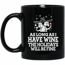 As Long As I Have Wine The Holidays Will Be Fine Mug