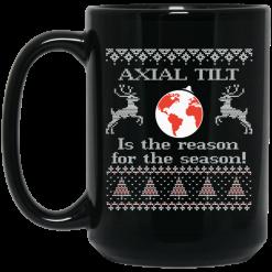 Axial Tilt Is The Reason For The Season Mug