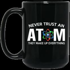 Never Trust An Atom They Make Up Everything Mug