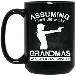Assuming I Was Like Most Grandmas Was Your First Mistake Mug