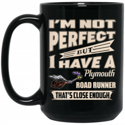 I'm Not Perfect But I Have A Plymouth Road Runner That's Close Enough Mug