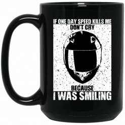 If One Day Speed Kills Me Don't Cry Because I Was Smiling Mug