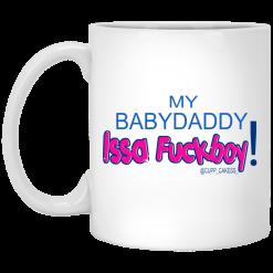 My BabyDaddy Issa Fuckboy Mug