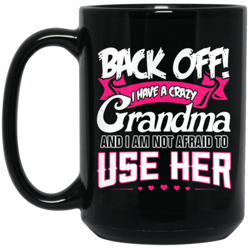 Back Off I Have A Crazy Grandma Mug