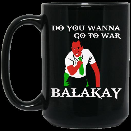 Do You Wanna Go To War Balakay Mug