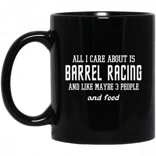All I Care About Is Barrel Racing And Like Maybe 3 People And Food Mug