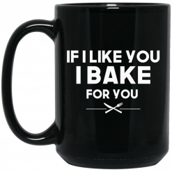 If I Like You I Bake For You Mug
