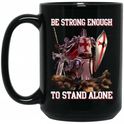 Knight Templar: Be Strong Enough To Stand Alone Mug