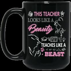 This Teacher Looks Like A Beauty Teaches Like A Beast Mug