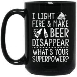 I Light Fires And Make Beer Disappear What's Your Superpower Mug