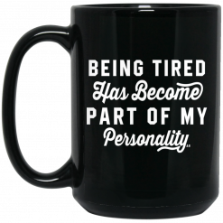 Being Tired Has Become Part Of My Personality Mug