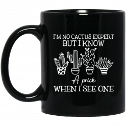 I'm No Cactus Expert But I Know A Prick When I See One Mug