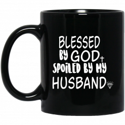 Blessed By God Spoiled By My Husband Mug