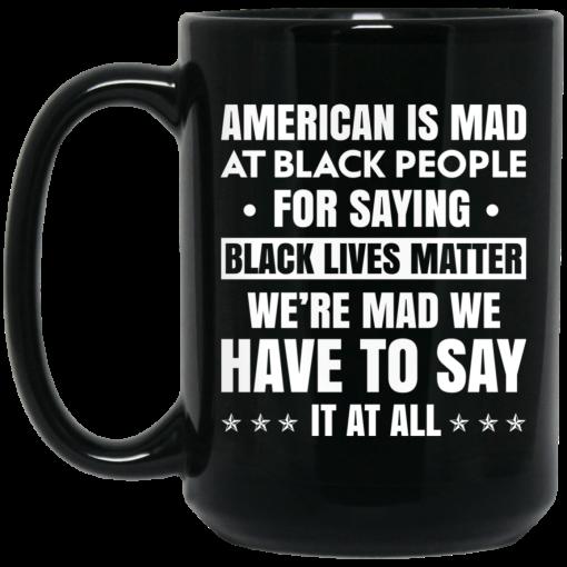 American Is Mad At Black People For Saying Black Lives Matter Mug