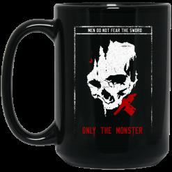 Men Do Not Fear The Sword Only The Monster Mug