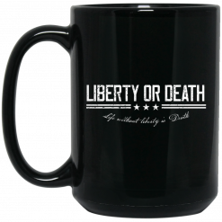 Liberty or Death Life without Liberty is Death Mug