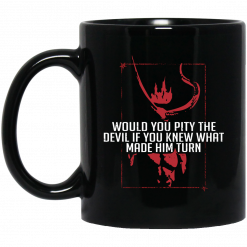 Would You Pity The Devil If You Knew What Made Him Turn Devil Inside Mug
