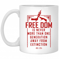 Freedom Is Never More Than One Generation Away From Extinction Mug