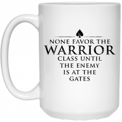 None Favor The Warrior Class Until The Enemy Is At The Gates Mug