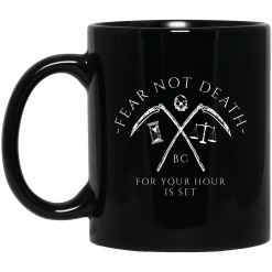 Fear Not Death For Your Hour Is Set Mug