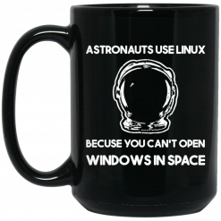 Astronauts Use Linux Because You Can't Open Windows In Space Mug
