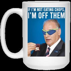 If I'm Not Eating Chops I'm Off Them Mug