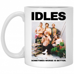 Idles Sometimes Worse Is Better Mug
