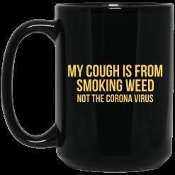 My Cough Is From Smoking Weed Not The Corona Virus Mug