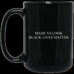Made Ya Look Black Lives Matter Mug
