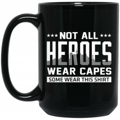 Not All Heroes Wear Capes Some Wear This Shirt Mug
