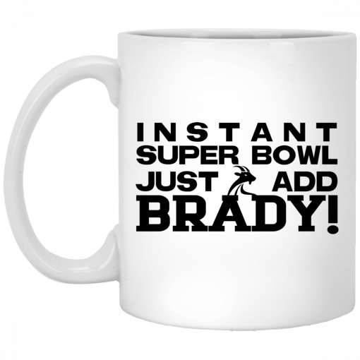 Instant Super Bowl Just Add Brady Tom Brady Mug