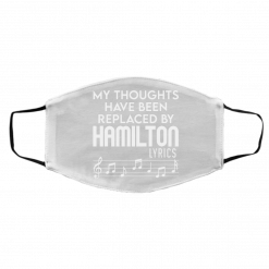 My Thoughts Have Been Replaced By Hamilton Lyrics Face Mask