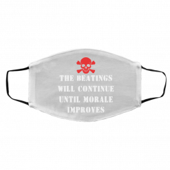 The Beatings Will Continue Until Morale Improves Face Mask