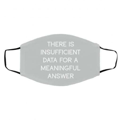 There Is Insufficient Data For A Meaningful Answer Face Mask