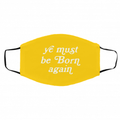Ye Must Be Born Again Face Mask