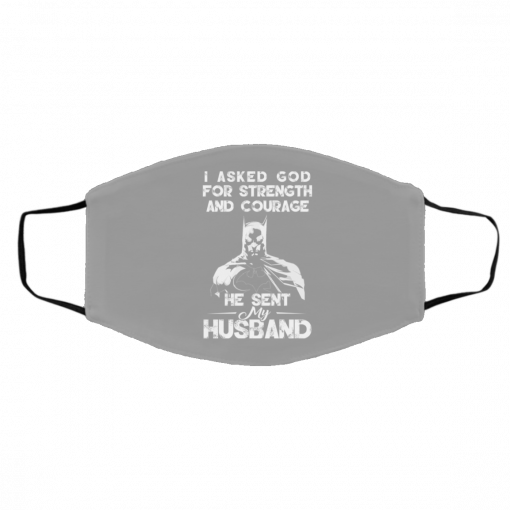 I Asked God For Strength And Courage He Sent My Husband – Batman Face Mask