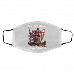 Knight Templar: Be Strong Enough To Stand Alone Face Mask