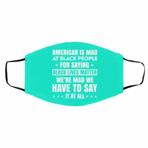 American Is Mad At Black People For Saying Black Lives Matter Face Mask