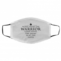 None Favor The Warrior Class Until The Enemy Is At The Gates Face Mask