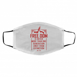 Freedom Is Never More Than One Generation Away From Extinction Face Mask