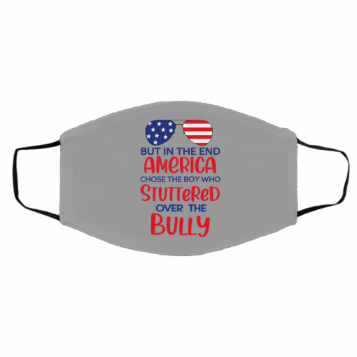 But In The End America Chose The Boy Who Stuttered Over The Bully Face Mask
