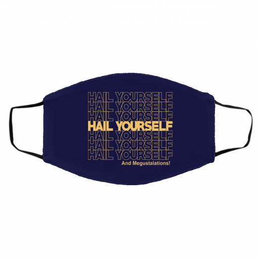 Hail Yourself And Megustalations Face Mask