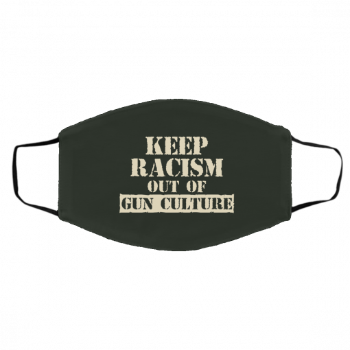 Keep Racism Out Of Gun Culture Face Mask