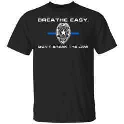 Breathe Easy Don't Break The Law T-Shirts, Hoodies, Long Sleeve