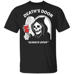 Death's Door Always Open T-Shirts, Hoodies, Long Sleeve