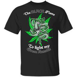 The Black Flame To Light My Green Smoke T-Shirts, Hoodies, Long Sleeve