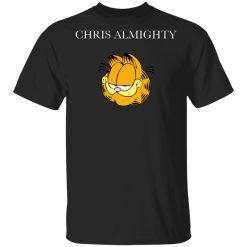 Chris Almighty T-Shirts, Hoodies, Long Sleeve
