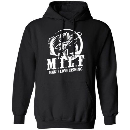 Milf Man I Love Fishing T-Shirts, Hoodies, Long Sleeve