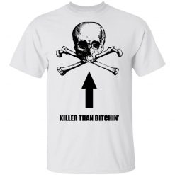 Born To Shit Forced To Wipe Killer Than Bitchin' T-Shirts, Hoodies, Long Sleeve
