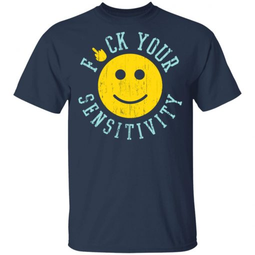 Fuck Your Sensitivity T-Shirts, Hoodies, Long Sleeve